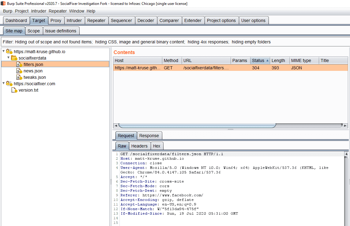 "GET /socialfixerdata/filters.json HTTP/1.1 Host: matt-kruse.github.io Connection: close User-Agent: Mozilla/5.0 (Windows NT 10.0; Win64; x64) AppleWebKit/537.36 (KHTML, like Gecko) Chrome/84.0.4147.105 Safari/537.36 Accept: */* Sec-Fetch-Site: cross-site Sec-Fetch-Mode: cors Sec-Fetch-Dest: empty Referer: https://www.facebook.com/ Accept-Encoding: gzip, deflate Accept-Language: en-US,en;q=0.9 If-None-Match: W/""5f13da94-475f"" If-Modified-Since: Sun, 19 Jul 2020 05:31:00 GMT"